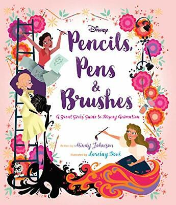 Pencils, Pens & Brushes: A Great Girls' Guide to Disney Animation-Mindy Johnson,