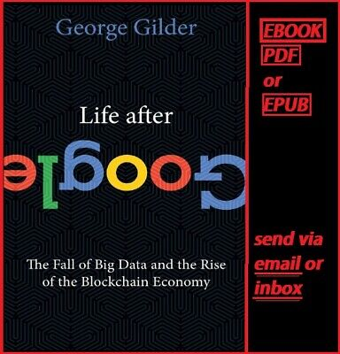 Life After Google 2018 by George Gilder (e b o o k) p d f- e p u b