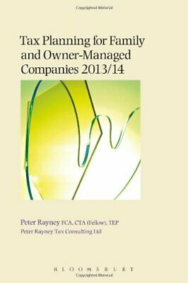 Tax Planning for Family and Owner-managed Companies 2013/14 by Peter Rayney The