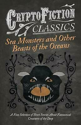 Sea Monsters and Other Beasts of the Oceans - A Fine Selection of Short Stories