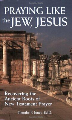 Praying Like the Jew, Jesus: Recovering the Ancient Ro... by Jones, Timothy Paul