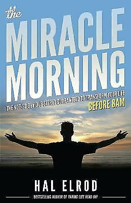The Miracle Morning: The Not-So-Obvious Secret Guaranteed to Transform Your Lif