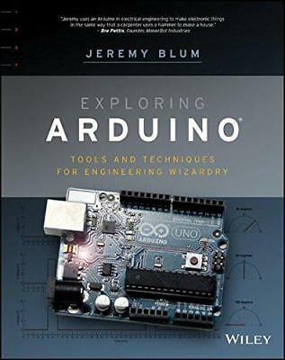 Exploring Arduino: Tools and Techniques for Engineering Wizardry by Blum, Jeremy