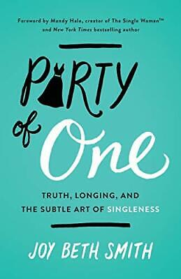 Party of One: Truth, Longing, and the Subtle Art of Singleness by Smith, Joy…