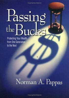 Passing the Bucks: Protecting Your Wealth From One Generation To The Next by…
