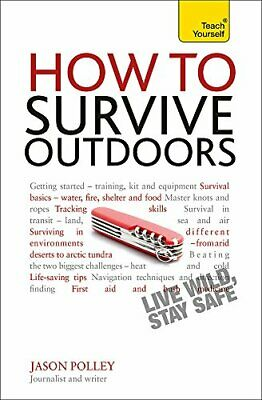 (Very Good)-How to Survive Outdoors: Teach Yourself: The adventurer's guide to s