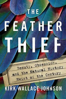 The Feather Thief   Kirk Wallace Johnson    9780525559092
