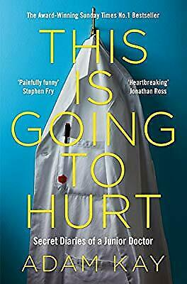 This is Going to Hurt: Secret Diaries of a Junior Doctor, Kay, Adam, Used; Good