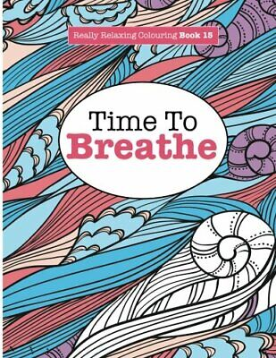 Really Relaxing Colouring Book 15: Time To BREATHE: Volume 15 (Really Relaxing