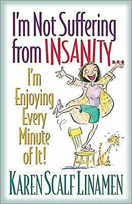 Im Not Suffering from Insanity...: Im Enjoying Every Minute of It!, Linamen, Kar