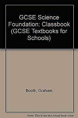 GCSE Science Foundation: Classbook (GCSE Textbooks for Schools), Booth, Graham,