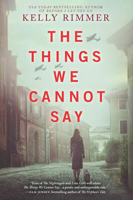 The Things We Cannot Say: A Novel by Kelly Rimmer (Digitall, 2019)