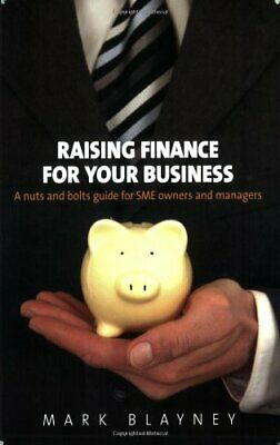 Raising Finance For Your Business: A nuts and bolts guide for SME owners and m,