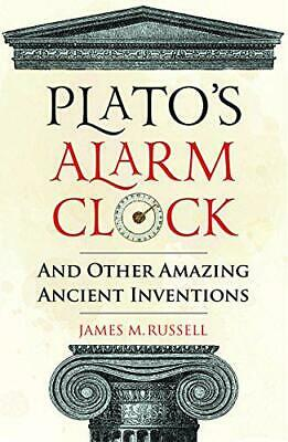 Plato's Alarm Clock: And Other Amazing Ancient Inventions by Russell, James M.,
