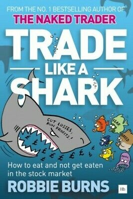 Trade Like a Shark: The Naked Trader on how to eat and not get eaten in the