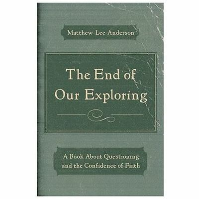 The End of Our Exploring: A Book about Questioning and the Confidence of Faith