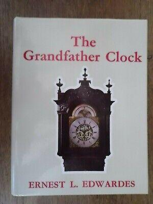 The Grandfather Clock : an Historical & Descriptive Treatise; Ernest L Edwardes
