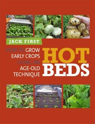 Hot Beds: How to Grow Early Crops Using Age-old Techniques (Paper...