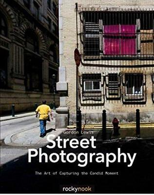Street Photography: The Art of Capturing the Candid Moment by Gordon Lewis, NEW