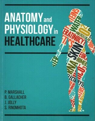 Anatomy and Physiology in Healthcare, Paperback by Marshall, P.; Gallacher, B...