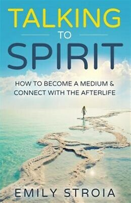 Talking to Spirit : How to Become a Medium & Connect With the Afterlife, Pape...