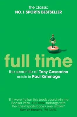 Full Time : The Secret Life of Tony Cascarino, Paperback by Kimmage, Paul, Br...