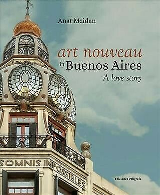 Art Nouveau in Buenos Aires : A Love Story, Hardcover by Meidan, Anat, Like N...