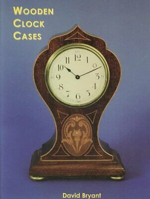 Wooden Clock Cases, Paperback by Bryant, David, Brand New, Free P&P in the UK