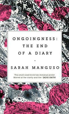 Ongoingness: the End of a Diary by Manguso, Sarah, NEW Book, FREE & FAST Deliver