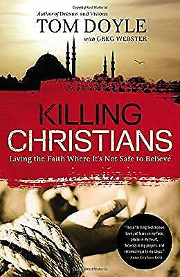 Killing Christians: Living the Faith Where Its Not Safe to Believe, Doyle, Tom,
