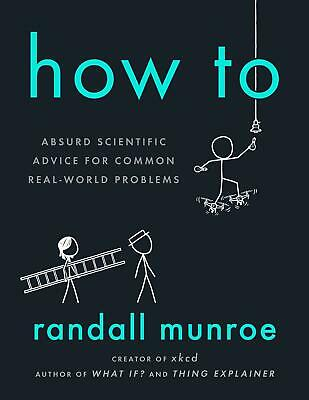 How To: Absurd Scientific Advice for ..2019 Randall Munroe (E-B0K&AUDI0|EMAILED)
