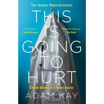 This Is Going To Hurt: Secret Diaries Of A Junior Doctor By Adam Kay Pdf Book
