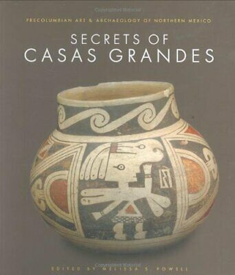 Secrets of Casas Grandes: Precolumbian Art & Archaeology of Northern Mexico