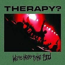 We'e Here to the End von Therapy? | CD | Zustand sehr gut