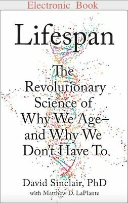 Lifespan: Why We Age_and Why We Don't Have To by David Sinclair [PDF] [EPUB]