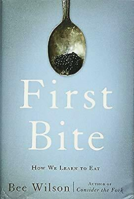 First Bite: How We Learn to Eat, Wilson, Bee, Used; Very Good Book
