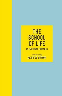The School of Life: An Emotional Education by The School of Life Hardcover Book