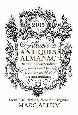 Allums Antiques Almanac 2015: An Annual Compendium of Stories and Facts From the