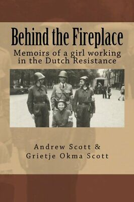 Behind the Fireplace: Memoirs of a girl working in the Dutch Wartime Resistan…