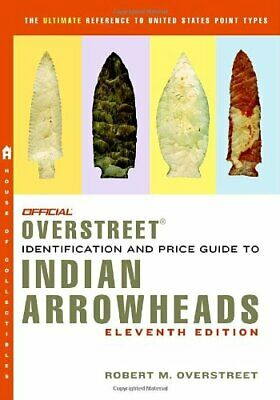 The Official Overstreet Identification and Price Guide to Indian Arrowheads,…