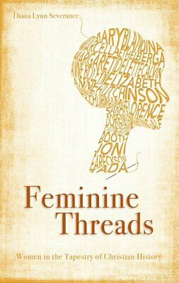 Feminine Threads: Women in the Tapestry of Christian History by Diana New..