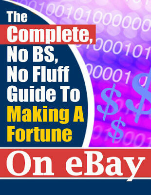 The Complete Guide To Making A Fortune On eBay (eBook) [Instant Delivery]