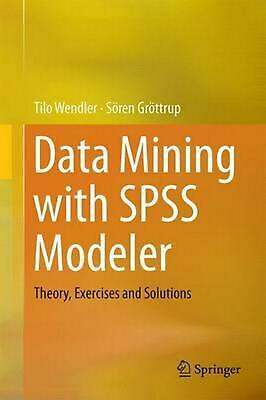 Data Mining with SPSS Modeler: Theory, Exercises and Solutions by Tilo Wendler (