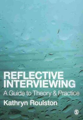Reflective Interviewing: A Guide to Theory and Practice by Kathryn J. Roulston (