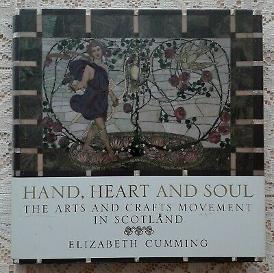 Hand Heart And Soul The Arts & Crafts Movement In Scotland By Cumming 2006 1St
