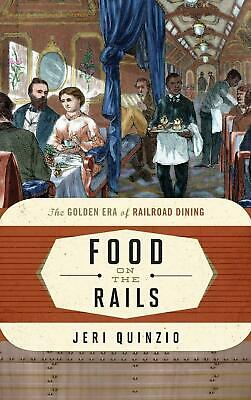 Food on the Rails: The Golden Era of Railroad Dining by Jeri Quinzio (English) H