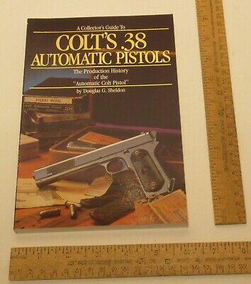 A Collector's Guide To COLT'S .38 AUTOMATIC PISTOLS - by Douglas G Sheldon  - #2