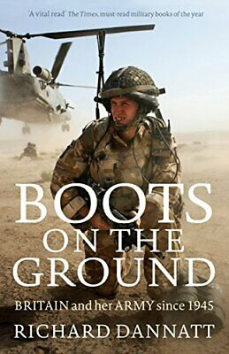 Boots on the Ground: Britain and her Army since 1945, Dannatt 9781781253816..