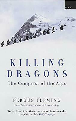 Killing Dragons: The Conquest of the Alps, Fleming, Fergus, Used; Good Book