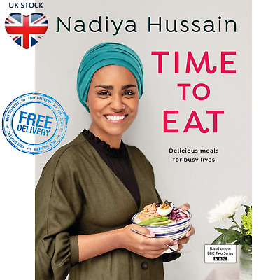 Nadiya Hussain Time To Eat Over 100 Delicious Recipes Quick And Easy Cookbook